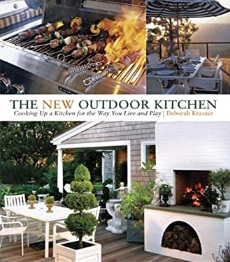The New Outdoor Kitchen: Cooking Up a Kitchen for the Way You Live and Play 9781561588046