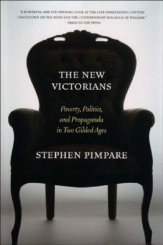The New Victorians: Poverty, Politics, and Propaganda in Two Gilded Ages 9781565848399