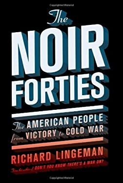 The Noir Forties: The American People from Victory to Cold War 9781568584362