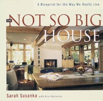 The Not So Big House: A Blueprint for the Way We Really Live 9781561581306