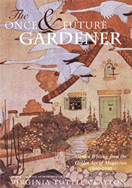 The Once & Future Gardener: Garden Writing from the Golden Age of Magazines: 1900-1940 9781567921021
