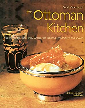 The Ottoman Kitchen: Modern Recipes from Turkey, Greece, the Balkans, Lebanon, and Syria 9781566564120
