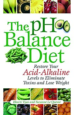 The PH Balance Diet: Restore Your Acid-Alkaline Levels to Eliminate Toxins and Lose Weight 9781569756072