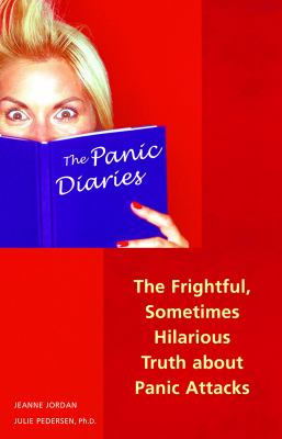 The Panic Diaries: The Frightful, Sometimes Hilarious Truth about Panic Attacks 9781569754184