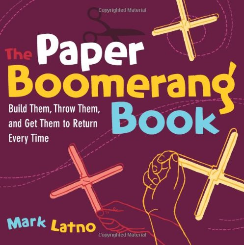 The Paper Boomerang Book: Build Them, Throw Them, and Get Them to Return Every Time 9781569762820