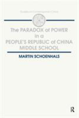 The Paradox of Power in a People's Republic of China Middle School 9781563241895