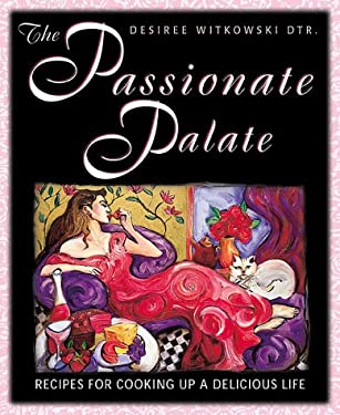 The Passionate Palate the Passionate Palate: Recipes for Cooking Up a Delicious Life Recipes for Cooking Up a Delicious Life 9781567188240
