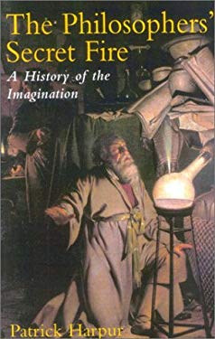 The Philosopher's Secret Fire: A History of the Imagination 9781566634854