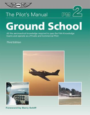 The Pilot's Manual: Ground School: All the Aeronautical Knowledge Required to Pass the FAA Knowledge Exams and Operate as a Private and Commercial Pil 9781560275541