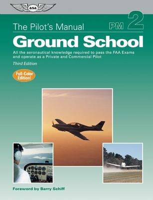 The Pilot's Manual: Ground School: All the Aeronautical Knowledge Required to Pass the FAA Exams and Operate as a Private and Commercial Pilot 9781560276777