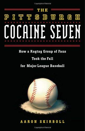 The Pittsburgh Cocaine Seven: How a Ragtag Group of Fans Took the Fall for Major League Baseball 9781569762882