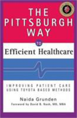 The Pittsburgh Way to Efficient Healthcare: Improving Patient Care Using Toyota-Based Methods 9781563273674