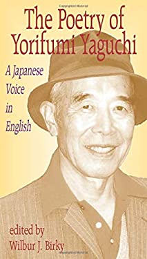The Poetry of Yorifumi Yaguchi: A Japanese Voice in English 9781561485246