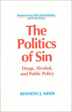 The Politics of Sin: Drugs, Alcohol, and Public Policy 9781563242984