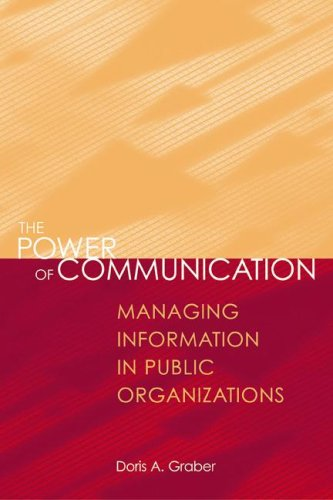 The Power of Communication: Managing Information in Public Organizations 9781568022116