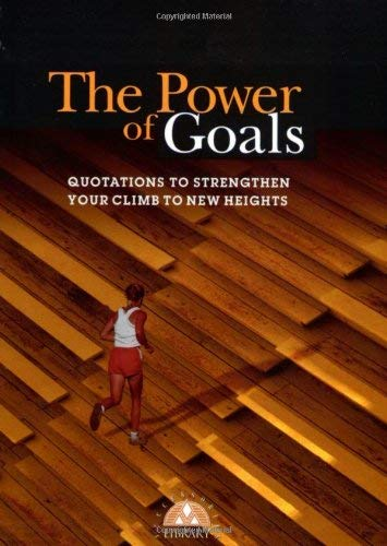 The Power of Goals: Quotations to Strengthen Your Climb to New Heights 9781564143846