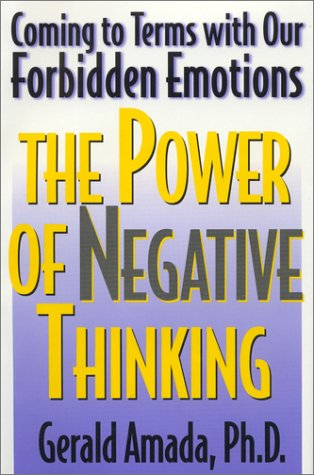The Power of Negative Thinking: Coming to Terms with Our Forbidden Emotions 9781568331256