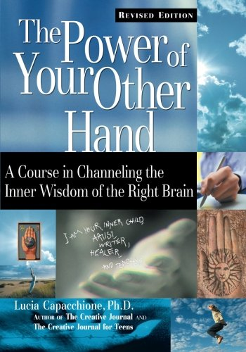 The Power of Your Other Hand: A Course in Channeling the Inner Wisdom of the Right Brain 9781564145581