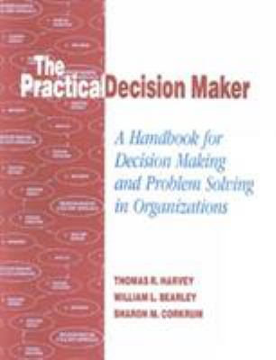 The Practical Decision Maker: A Handbook for Decision Making and Problem Solving in Organizations 9781566765473