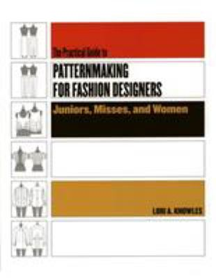 The Practical Guide to Patternmaking for Fashion Designers: Juniors, Misses, and Women 9781563673283