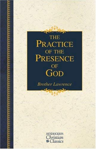 The Practice of the Presence of God: The Best Rule of Holy Life 9781565631489