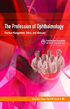 The Profession of Ophthalmology: Practice Management, Ethics, and Advocacy 9781560554943