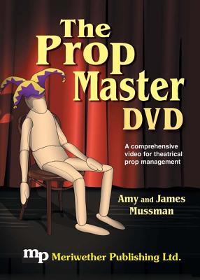 The Prop Master -- DVD: A Comprehensive Video for Theatrical Prop Management