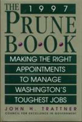 The Prune Book: Making the Right Appointments to Manage Washington's Toughest Jobs 9781568330761