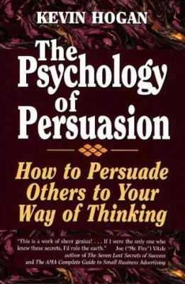 The Psychology of Persuasion: How to Persuade Others to Your Way of Thinking 9781565541467