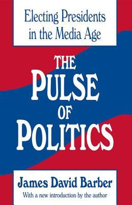 The Pulse of Politics: Electing Presidents in the Media Age 9781560005896