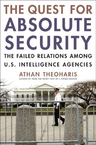 The Quest for Absolute Security: The Failed Relations Among U.S. Intelligence Agencies 9781566636971