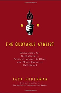Quotable Atheist : Ammunition for Nonbelievers, Political Junkies, Gadflies, and Those Generally Hell-Bound