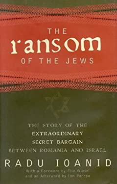 The Ransom of the Jews: The Story of Extraordinary Secret Bargain Between Romania and Israel 9781566635622