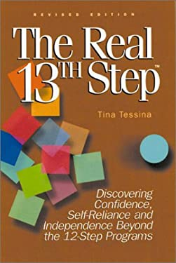The Real 13th Step: Discovering Confidence, Self-Reliance, and Independence Beyond the Twelve-Step Programs (Revised Edition) 9781564145482