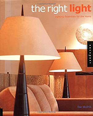 The Right Light: Lighting Essentials for the Home 9781564966162