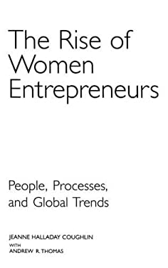 The Rise of Women Entrepreneurs: People, Processes, and Global Trends 9781567204629