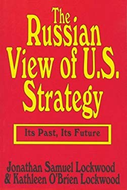 The Russian View of U.S. Strategy: Its Past, Its Future 9781560000310