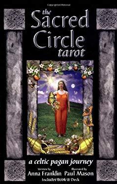 The Sacred Circle Tarot the Sacred Circle Tarot: A Celtic Pagan Journey a Celtic Pagan Journey