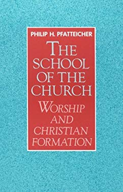 The School of the Church: Worship and Christian Formation 9781563381102