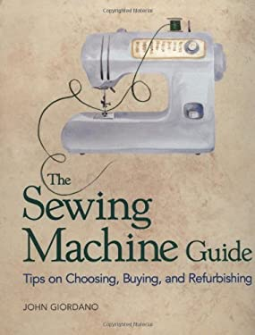 The Sewing Machine Guide: Tips on Choosing, Buying, and Refurbishing 9781561582204