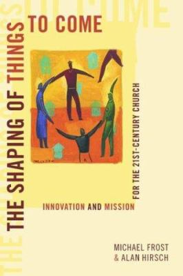 The Shaping of Things to Come: Innovation and Mission for the 21st Century Church 9781565636590
