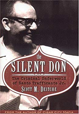 The Silent Don: The Criminal Underworld of Santo Trafficante Jr. 9781569803226