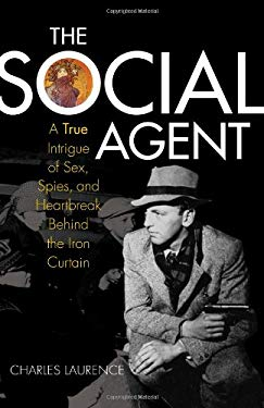 The Social Agent: A True Intrigue of Sex, Spies, and Heartbreak Behind the Iron Curtain 9781566638456
