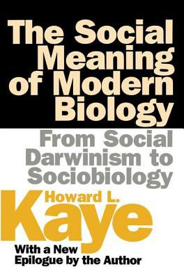The Social Meaning of Modern Biology: From Social Darwinism to Sociobiology 9781560009146