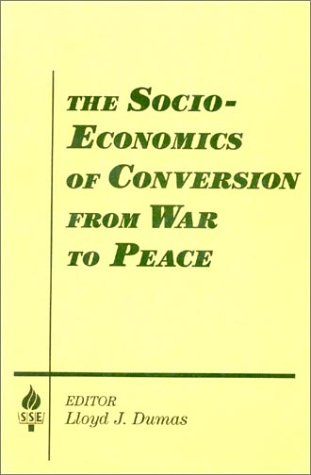 The Socio-Economics of Conversion from War to Peace 9781563245299