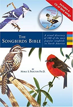 The Songbirds Bible: A Visual Directory of 100 of the Most Popular Songbirds in North America 9781569065969