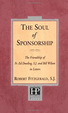The Soul of Sponsorship: The Friendship of Fr. Ed Dowling, S.J. and Bill Wilson in Letters 9781568380841