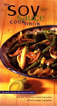 The Soy Sauce Cookbook: Explore the Flavor-Enhancing Power of Asia's Magic Ingredient 9781568362991