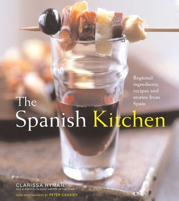 The Spanish Kitchen: Regional Ingredients, Recipes, and Stories from Spain 9781566565998