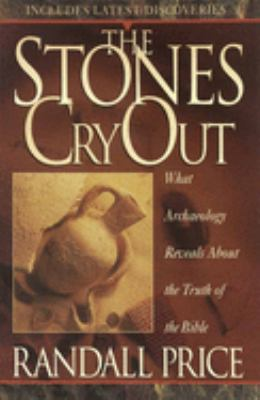 The Stones Cry Out: How Archaeology Reveals the Truth of the Bible 9781565076402